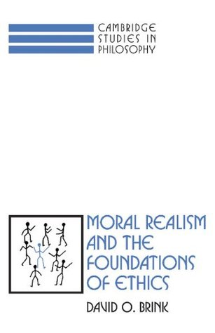 Moral Realism and the Foundations of Ethics by David O. Brink