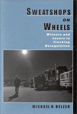 Sweatshops on Wheels: Winners and Losers in Trucking Deregulation
