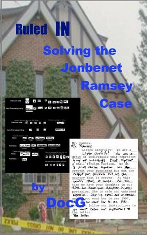 Ruled IN: Solving the JonBenet Ramsey Case