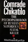 """Comrade Chikatilo: The Psychopathology of Russia""""s Notorious Serial Killer"""
