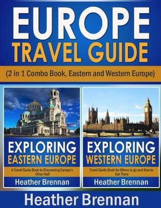 Europe Travel Guide (2 Travel Guide Books in 1) Discovering Eastern and Western Europe