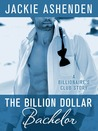 The Billion Dollar Bachelor by Jackie Ashenden