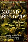 Mound Builders: Edgar Cayce's Forgotten Record of Ancient America