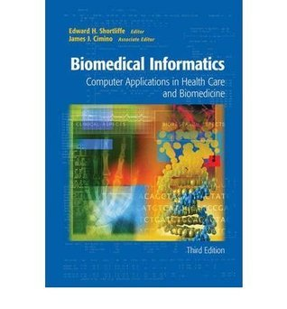 E. H. Shortliffe's J. J. Cimino's Biomedical Informatics 3rd (Third) edition(Biomedical Informatics: Computer Applications in Health Care and Biomedicine (Health Informatics) [Hardcover])(2006)