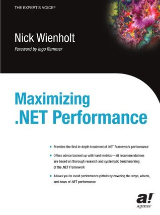 Maximizing .Net Performance by Nick Wienholt