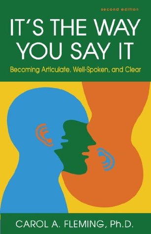 Ebook It's the Way You Say It: Becoming Articulate, Well-Spoken, and Clear by Carol A. Fleming PDF!