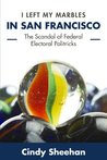 I Left My Marbles in San Francisco: The Scandal of Federal Electoral Politricks