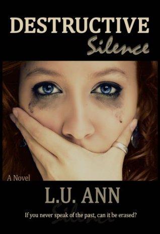 Ebook Destructive Silence by L.U. Ann DOC!