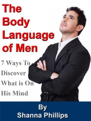 The Body Language of Men: 7 Ways to Discover What is On His Mind