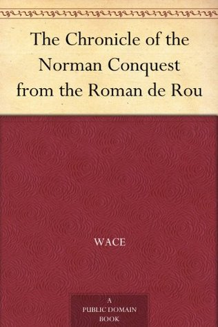 The Chronicle of the Norman Conquest from the Roman de Rou