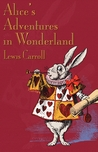 Alice's Adventures in Wonderland (Alice's Adventures in Wonderland, #1) cover