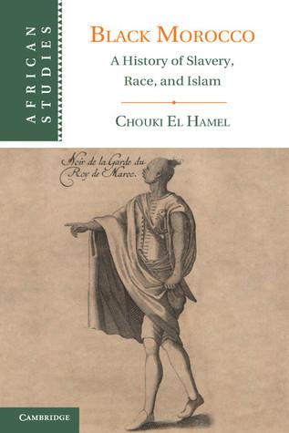 Black Morocco: A History of Slavery, Race, and Islam