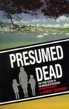 Presumed Dead: The True Story of an Unsolved Mystery - An Autobiography