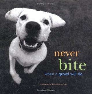 Never Bite When a Growl Will Do