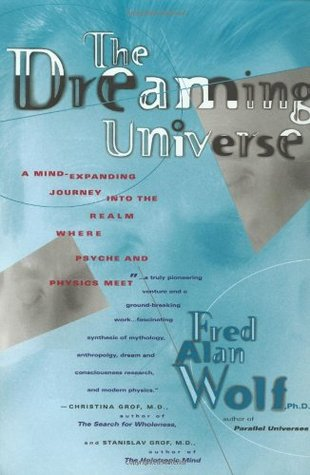 The Dreaming Universe by Fred Alan Wolf
