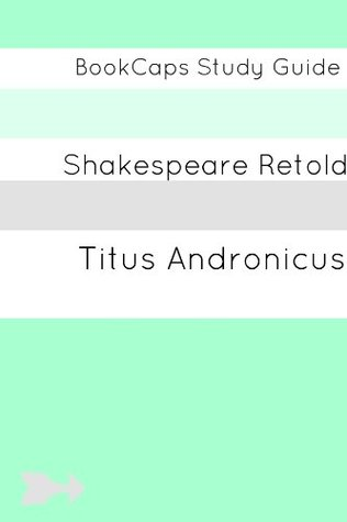 Titus Andronicus In Plain and Simple English (A Modern Translation and the Original Version) (Classics Retold Book 27)