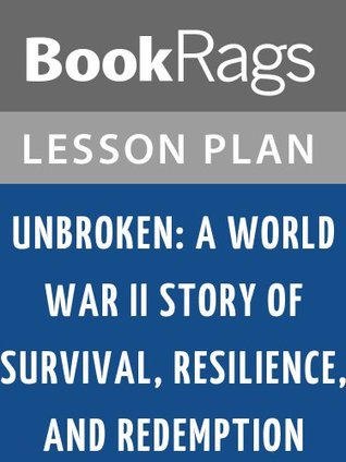 Unbroken: A World War II Story of Survival, Resilience, and Redemption by Laura Hillenbrand Lesson Plans