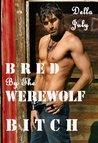 Bred By The Werewolf Bitch (Werewolf Breeding Erotica (werewolves breed, bisexual, gaywolves))