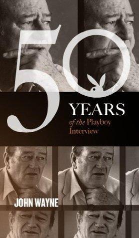 John Wayne The Playboy Interview By John Wayne