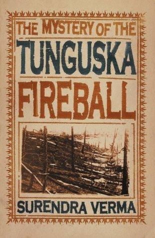 The Mystery of the Tunguska Fireball by Surendra Verma