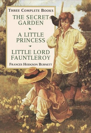 Three Complete Books: The Secret Garden / A Little Princess / Little Lord Fauntleroy