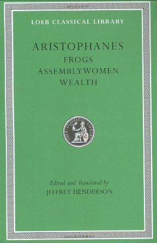 Frogs/Assemblywomen/Wealth (Loeb Classical Library 180)