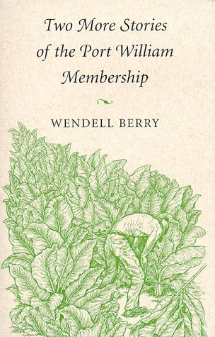 Two More Stories of the Port William Membership by Wendell Berry