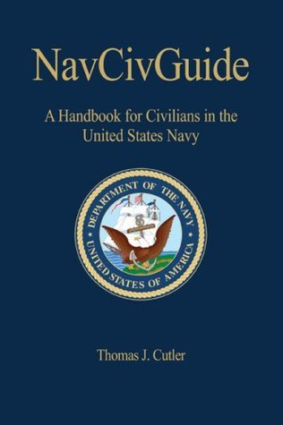 NavCivGuide: A Handbook for Civilians in the United States Navy (Naval Institute Press Blue & Gold Professional Library)