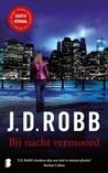 Bij nacht vermoord by J.D. Robb