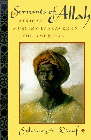 Servants of Allah: African Muslims Enslaved in the Americas