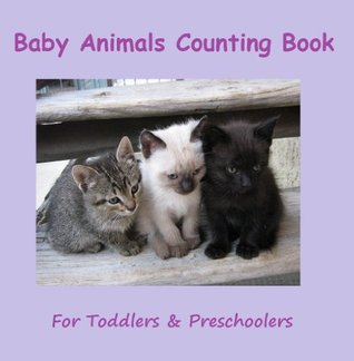 Baby Animals Counting Book (A Counting Animal Picture Book for Toddlers & Preschoolers)
