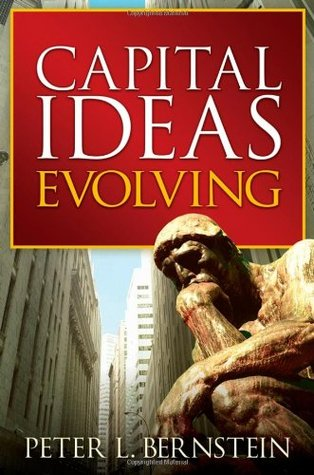 Capital Ideas Evolving by Peter L. Bernstein