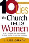 Ten Lies the Church Tells Women: How the Bible Has Been Misused to Keep Women in Spiritual Bondage