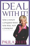 Deal With It!: You Cannot Conquer What You Will Not Confront