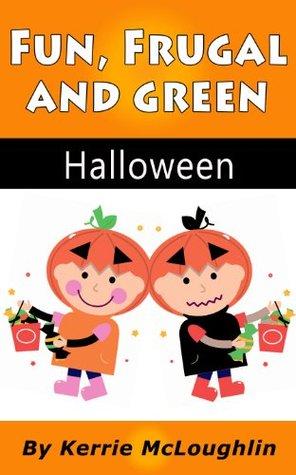 Fun, Frugal and Green Halloween (Fun, Frugal and Green Holidays)