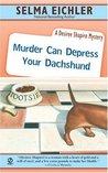 Murder Can Depress Your Dachshund by Selma Eichler