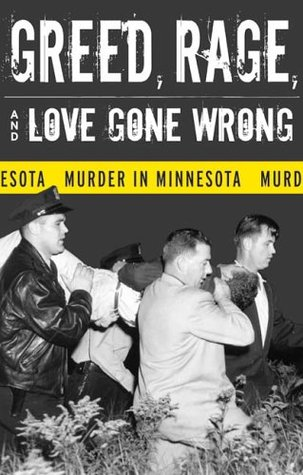 Free download Greed, Rage, and Love Gone Wrong: Murder in Minnesota PDF