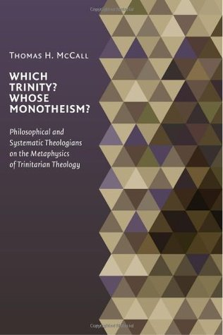 Which Trinity? Whose Monotheism? Philosophical and Systematic... by Thomas H. McCall
