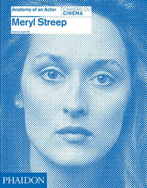 Meryl Streep: Anatomy of an Actor (Anatomy of an Actor, #3)