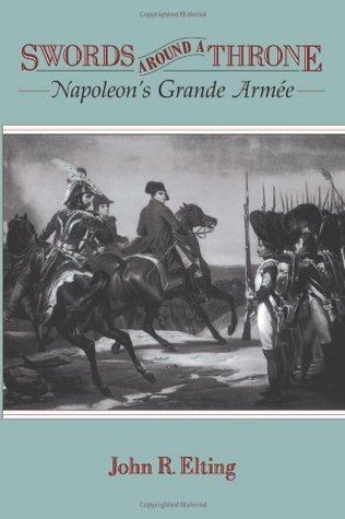 Swords around a Throne: Napoleon's Grande Armee