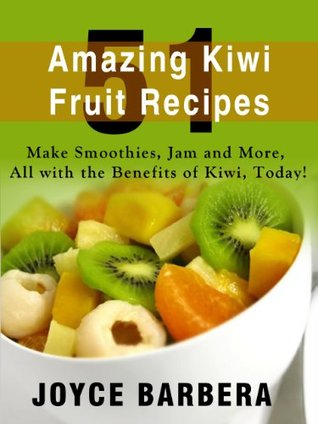 51 Amazing Kiwi Fruit Recipes - Make Smoothies, Jam and More, All with the Benefits of Kiwi, Today! -