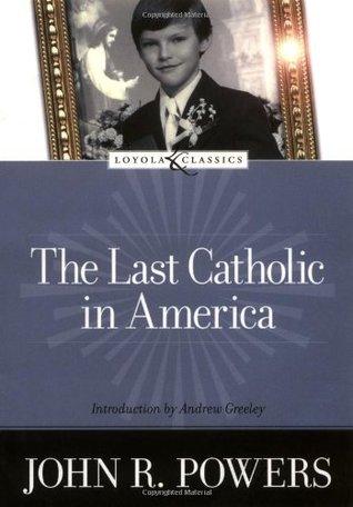 The Last Catholic in America by John R. Powers