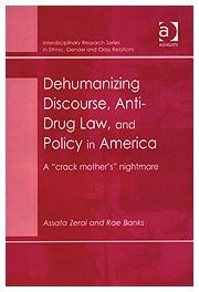 """Dehumanizing Discourse, Anti-Drug Law, and Policy in America: A """"Crack Mother's"""" Nightmare"""