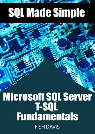 SQL Made Simple Microsoft SQL Server T-SQL Fundamentals