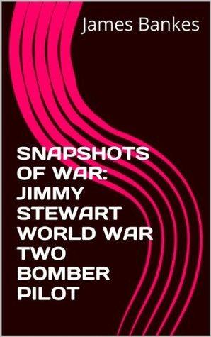 JIMMY STEWART: FROM MOVIE STAR TO WORLD WAR II BOMBER PILOT