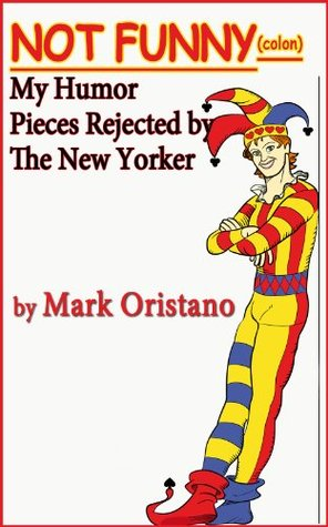 not-funny-colon-my-humor-pieces-rejected-by-the-new-yorker