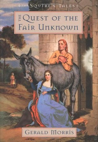 The Quest of the Fair Unknown by Gerald Morris