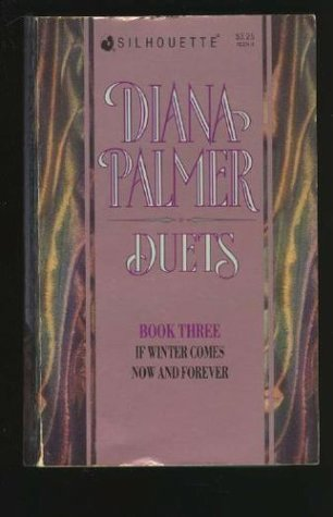 Diana Palmer Duets, #3: If Winter Comes / Now and Forever