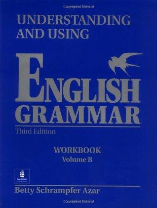 Understanding and Using English Grammar by Betty Schrampfer Azar