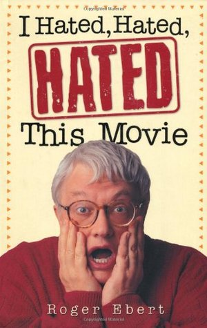 I Hated, Hated, Hated This Movie by Roger Ebert